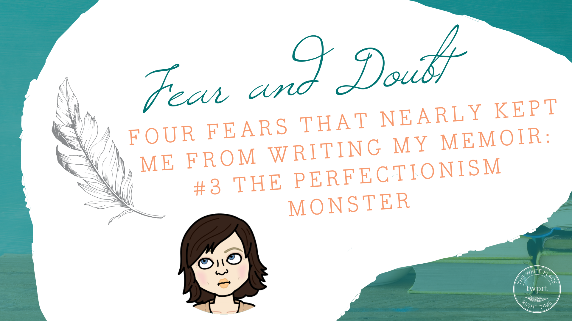 Blog Cover: Four Fears that Nearly Kept Me From Writing My Memoir: #3 The Perfectionism Monster